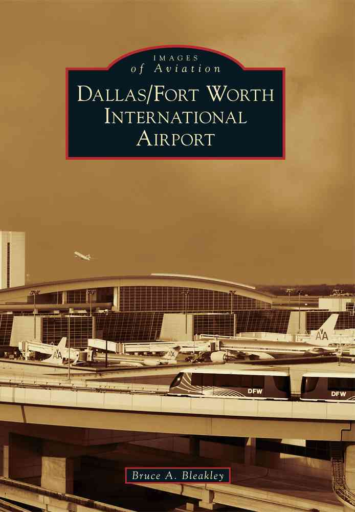 Dallas/Fort Worth International Airport By Bleakley, Bruce A.